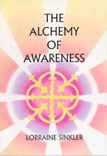 The Alchemy of Awareness by Lorrraine Sinkler